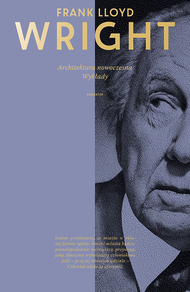 """Wright Frank Lloyd """"Architektura nowoczesna. Wykłady"""""""