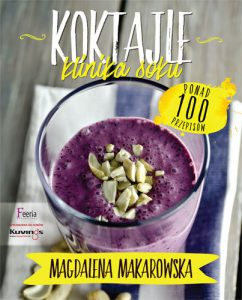"Magdalena Makarowska ""Koktajle. Klinika soku"""